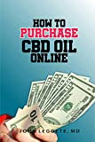 HOW TO PURCHASE CBD OIL ONLINE: all you need to know about buying cbd oil online. the dos and dont