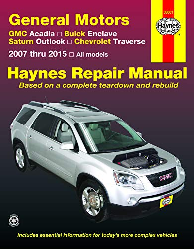 GMC Acadia, Buick Enclave, Saturn Outlook, Chevrolet Traverse: 2007 thru 2015 All models (Haynes Repair Manual)