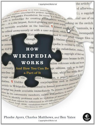 How Wikipedia Works And How You Can Be A Part Of It 1st (first) Edition by Ayers, Phoebe, Matthews, Charles, Yates, Ben published by NO STARCH PRESS (2008)