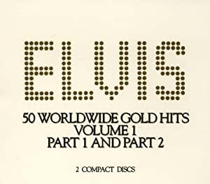 Elvis 50 Worldwide Gold Hits: Vol. 1, Part 1 and Part 2