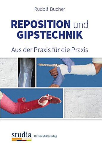 Reposition und Gipstechnik: Aus der Praxis für die Praxis