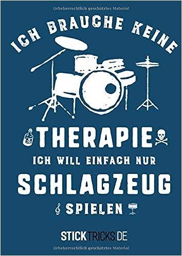 Ich Brauche Keine Therapie Ich Will Einfach Nur Schlagzeug