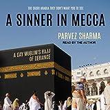 A Sinner in Mecca: A Gay Muslim's Hajj of Defiance