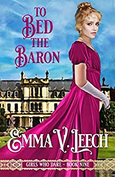 To Bed the Baron (Girls Who Dare Book 9) by [Leech, Emma V]
