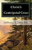 Christ's Centripetal Cross, Jeffrey Mackey, 1456498878