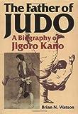 The Father of Judo: A Biography of Jigoro Kano (Bushido--The Way of the Warrior)
