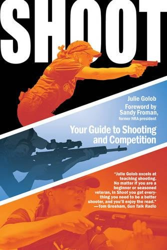 Shoot: Your Guide to Shooting and Competition Paperback – February 1, 2012 Julie Golob Skyhorse Publishing 161608698X Shooting contests