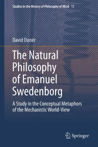 The Natural philosophy of Emanuel Swedenborg: A Study in the Conceptual Metaphors of the Mechanistic World-View: 11 (Studies in the History of Philosophy of Mind) Pdf