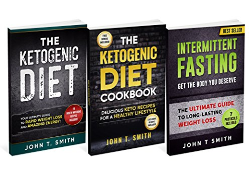 Ketogenic Diet With Intermittent Fasting For Rapid Weight Loss: Bundle: 3 Books in 1: 100+ Delicious Low-Carb Recipes For Amazing Energy (Intermittent Fasting Bundle, atkins diet) by John T. Smith