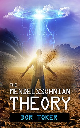 The Mendelssohnian Theory: Action Adventure, Sci-Fi, Apocalyptic ,Y/A (The Creators Trilogy Book 1) by [Toker, Dor]