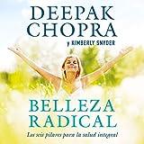 Belleza radical [Radical Beauty]: Cómo transformarte de dentro hacia afuera [How to Transform Yourself from the Inside Out]