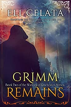 Grimm Remains (Warlock of Rochester Book 2) by [Celata, Eli]