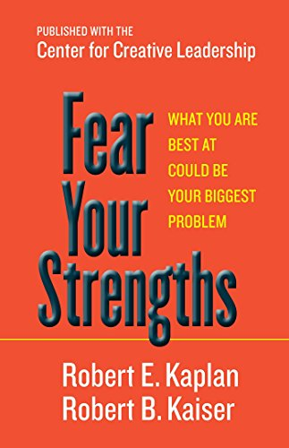Fear Your Strengths: What You Are Best at Could Be Your Biggest Problem (General Strengths And Weaknesses Of A Person)