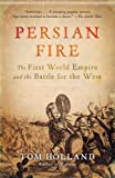 Persian Fire: The First World Empire and the Battle for the West, Tom Holland, 0307279480