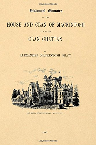 Historical Memoirs of  the house and Clan of Mackintosh and of the Clan Chattan