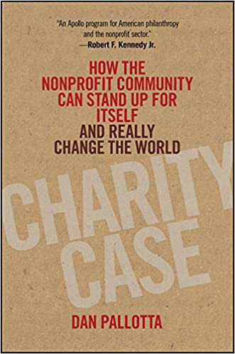 How the Nonprofit Community Can Stand Up For Itself and Really Change the World Charity Case