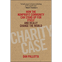 Charity Case: How the Nonprofit Community Can Stand Up For Itself and Really Change the World