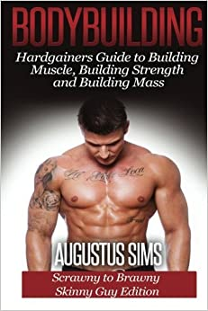 Bodybuilding: Hardgainers Guide to Building Muscle, Building Strength and Building Mass - Scrawny to Brawny Skinny Guys Edition by Augustus Sims (2015-03-23)