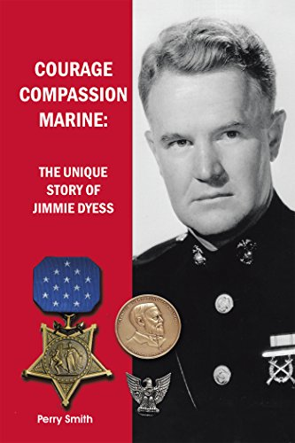 Courage, Compassion, Marine: The Unique Story of Jimmie Dyess by [Smith, Perry]