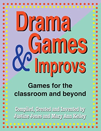 Drama Games and Improvs: Games for the Classroom and Beyond