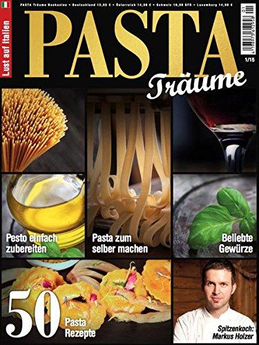 Bookazine - Pasta Träume: Pasta zum selber machen - Pasta Rezepte - Pesto einfach zubereiten - Beliebte Gewürze - Spaghetti - Cannelloni - Tortellini - Tagliolini - Lasagne - Ravioli - Garganelli -