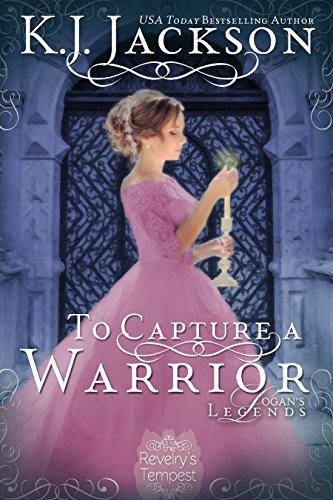To Capture a Warrior: Logan's Legends (A Revelry's Tempest Novel Book (Warriors Legend)