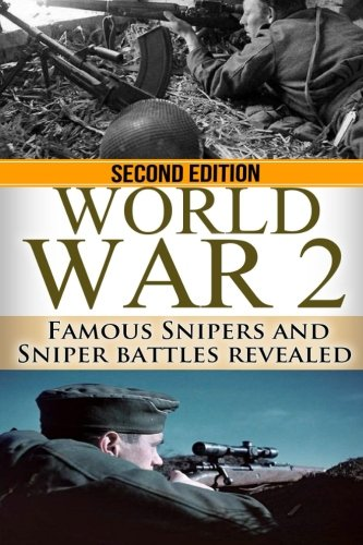 World War 2: WWII Famous Snipers and Sniper Battles Revealed (The Stories of WWII) (Volume 5) pdf epub