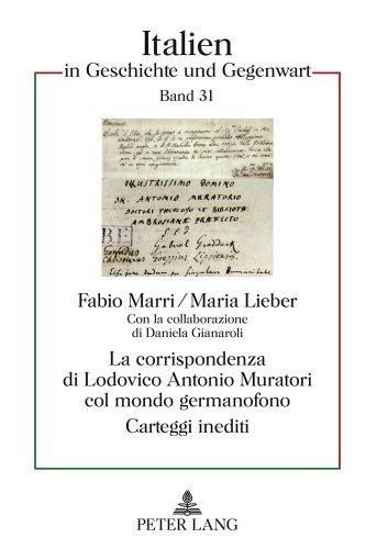 La corrispondenza di Lodovico Antonio Muratori col mondo germanofono: Carteggi inediti. Con la collaborazione di Daniela Gianaroli (Italien in Geschichte und Gegenwart) (Italian Edition) (2010-10-07)