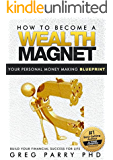 How To Become a Wealth Magnet (Your Ultimate Guide to Financial Freedom) Create Your Personal Wealth and Success Recipe Today!