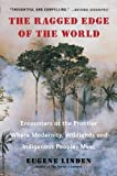 The Ragged Edge of the World, Eugene Linden, 0452297745