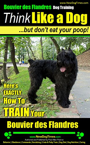 Bouvier Des Flandres Dog Training | Think Like a Dog, but Don't Eat Your Poop! |: Here's EXACTLY How to Train Your Bouvier Des Flandres