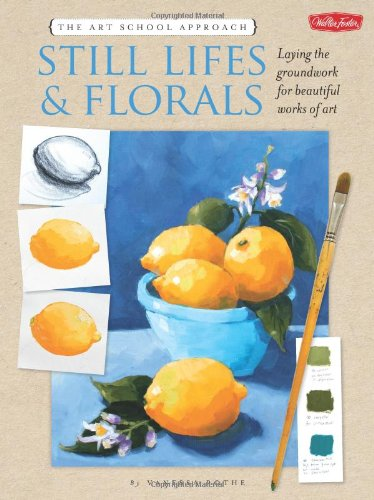 The Art School Approach: Still Lifes & Florals