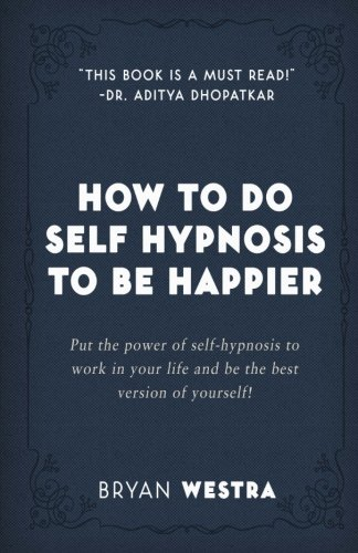 Download How To Do Self Hypnosis To Be Happier ebook