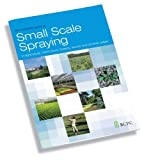 Small Scale Spraying: In Agriculture, Forestry, Leisure and Amenity Areas