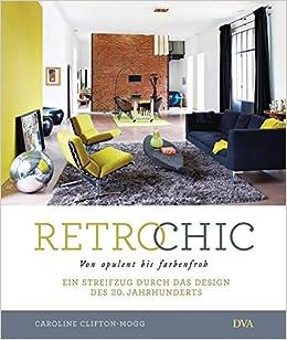 d16128db5199be Retro Chic  Von opulent bis farbenfroh. Ein Streifzug durch das Design des  20. Jahrhunderts  Amazon.de  Caroline Clifton-Mogg