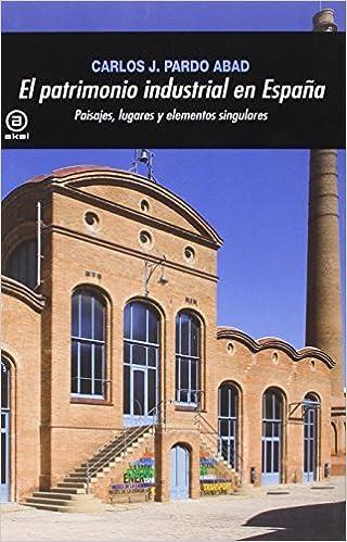Descargar Libros Gratis En El Patrimonio Industrial En España: Paisajes, Lugares Y Elementos Singulares Infantiles PDF