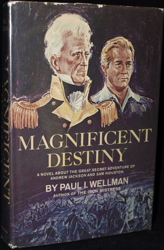 Magnificent Destiny by Paul I. Wellman