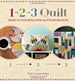 1, 2, 3 Quilt: Shape Up Your Skills with 24 Stylish Projects