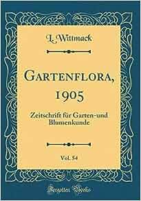 Gartenflora 1905 vol 54 zeitschrift f r garten und blumenkunde classic reprint german for Zeitschrift gartenflora