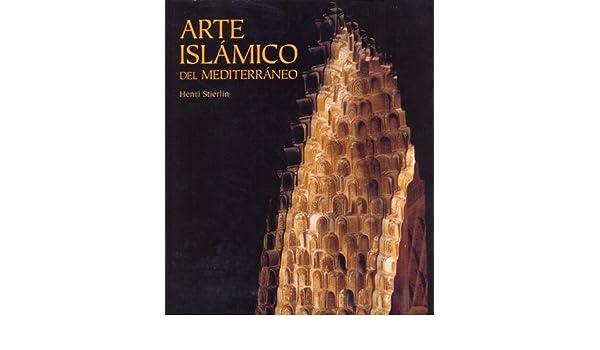 Arte Islamico Del Mediterraneo: Amazon.es: Stierlin, Henri: Libros