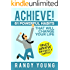 Achieve: 61 POWERFUL Habits That Will Change Your Life FOREVER - Truly Achieve Happiness & Success!