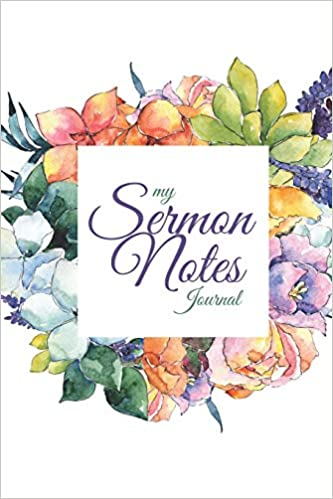 My Sermon Notes Journal: 3 - Inspirational Christian Notebook Prayer Journal to Record, Reflect and Remember Sermons, Inspirational Gifts for Women: Moriah ...