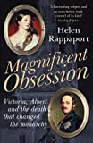 Magnificent Obsession: Victoria, Albert and the Death That Changed the Monarchy