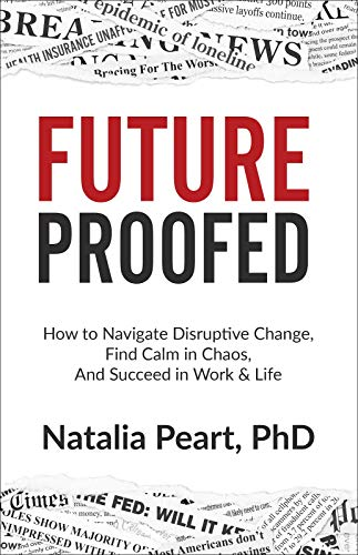 We are living in times of constant change and disruption. This self-help offers a road map on navigating disruptive change, finding calm in chaos, and succeeding in work and life: FutureProofed by Natalia Peart PhD