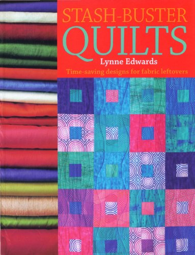 Stash Buster Quilts 14 Time Saving Designs To Use Up Fabric Scraps