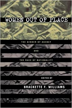 Women Out of Place: The Gender of Agency, the Race of Nationality