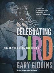 Celebrating Bird: The Triumph of Charlie Parker