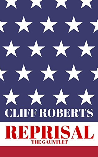 REPRISAL!: The Gauntlet: WORLD WAR THREE IS RAGING! (The Reprisal Series Book 2) by [Roberts, Cliff]