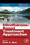 Mindfulness-Based Treatment Approaches, Second Edition: Clinician's Guide to Evidence Base and Applications (Practical Resources for the Mental Health Professional)