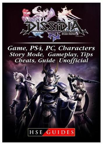 Dissidia Final Fantasy NT Game, Ps4, Pc, Characters, Story Mode, Gameplay, Tips, Cheats, Guide Unofficial PDF